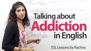 Talking about addictions in English  – Learn English ( Lessons)  for Free