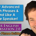 Advanced English Phrases 1 – Pronunciation – English Fluency Bits – Master English Conversation 2.0